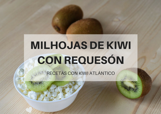 Milhojas De Kiwi Con Requesón. Kiwi Atlántico